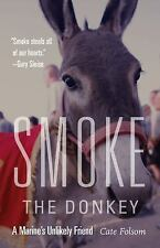 Smoke the Donkey : A Marine's Unlikely Friend by Cate Folsom (2016, Hardcover)