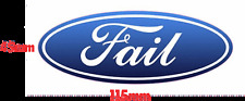 Fail Sticker 45mm x  115mm Ford Hater Vinyl Printed Toyota prank funny Bumper