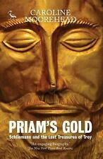 Priam's Gold : Schliemann and the Lost Treasures of Troy by Caroline...