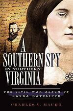 A Southern Spy in Northern Virginia : The Civil War Album of Laura Ratcliffe...