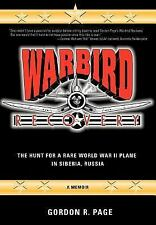 Warbird Recovery : The Hunt for a Rare World War II Plane in Siberia, Russia...