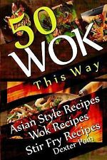 Recipe Junkies - Wok Recipes Ser.: Wok This Way - 50 Asian Style Recipes -...