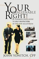Your Inalienable Right! : A Common Sense Guide to Self Protection in the New...