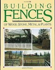 Building Fences of Wood, Stone, Metal, & Plants: Making Fence with Wood, Metal,