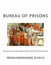 Growing Inmate Crowding Negatively Affects Inmates, Staff, and Infrastructure...