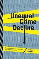 Unequal Crime Decline: Theorizing Race, Urban Inequality, and Criminal Violence