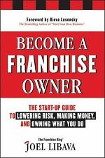 Become a Franchise Owner! : The Start-Up Guide to Lowering Risk, Making...