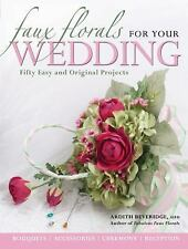 FAUX FLOWERS FOR YOUR WEDDING Fifty Easy and Original Projects NEW SHRINKWRAPPED
