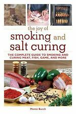 The Joy of: The Joy of Smoking and Salt Curing : The Complete Guide to...