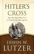 Hitler's Cross : How the Cross Was Used to Promote the Nazi Agenda by Erwin...