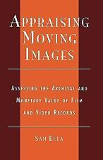 Appraising Moving Images : Assessing the Archival and Monetary Value of Film...