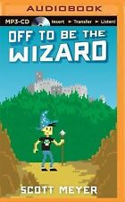 Magic 2. 0 Ser.: Off to Be the Wizard 1 by Scott Meyer (2015, MP3 CD,...
