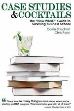 """Case Studies & Cocktails: The """"Now What?"""" Guide to Surviving Business School by"""