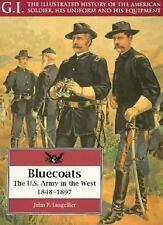 The Bluecoats Vol. 2 : The U. S. Army in the West, 1848-1897 Vol. 2 by John...
