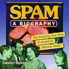 """SPAM: A Biography: The Amazing True Story of America's """"Miracle Meat!"""""""