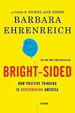 Bright-Sided : How Positive Thinking Is Undermining America by Barbara...