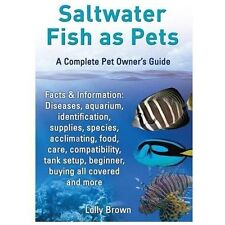 Saltwater Fish As Pets : A Complete Pet Owner's Guide by Lolly Brown (2013,...
