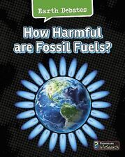 Earth Debates: How Harmful Are Fossil Fuels? by Catherine Chambers (2015,...