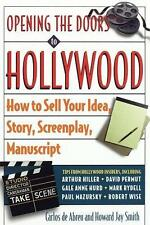 Opening the Doors to Hollywood: How to Sell Your Idea, Story, Screenplay,...