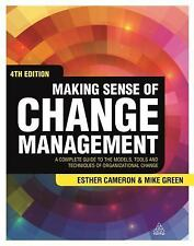 Making Sense of Change Management : A Complete Guide to the Models, Tools and...