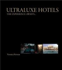 UltraLuxe Hotels : The Experience Awaits... by Veronica Newson (2009, Hardcover)