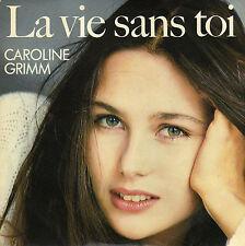 CAROLINE GRIMM LA VIE SANS TOI / UN MOT DE TROP FRENCH 45 SINGLE