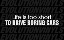 Life is too short TO DRIVE BORING CARS V1 Sticker Decal Drift Stance Illest JDM