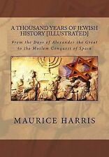 A Thousand Years of Jewish History: Illustrated : From the Days of Alexander...