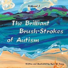 The Brilliant Brush-Strokes of Autism : Volume I by Ryan W. Tracy (2014,...