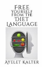 Free Yourself from the Diet Language by Ayelet Kalter (2015, Paperback)