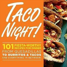 Taco Night! : 101 Fiesta-Worthy Recipes for Dinner--From Quesadillas to...