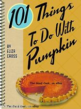 101 Things To Do With Pumpkin Easy Sweet and Savory Recipes Spiral Cookbook  New