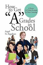How to Get ''A'' Grades in School : A Proven 10-Tickler Formula for Smart...