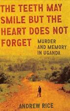 The Teeth May Smile but the Heart Does Not Forget : Murder and Memory in Uganda…