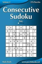 Consecutive Sudoku - Easy - Volume 2 - 276 Logic Puzzles by Nick Snels (2015,...