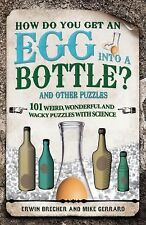 How Do You Get an Egg into a Bottle? And Other Questions : Bizarre, Weird and...