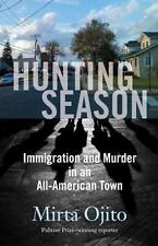 Hunting Season: Immigration and Murder in an All-American Town, Ojito, Mirta