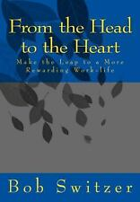 From the Head to the Heart : Make the Leap to a More Rewarding Work-Life by...