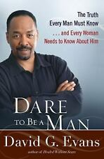 Dare to Be a Man: The Truth Every Man Must Know . . . And Every Woman Needs to K