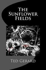 Sunflowers in a Time of Sorrow: The Sunflower Fields by Ted Gerard (2014,...