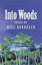 Into Woods: Essays by Bill Roorbach