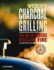 Weber's Charcoal Grilling: The Art of Cooking with Live Fire by Jamie Purviance