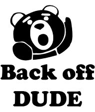 Back off dude.  Ted Baby   Vinyl Sticker/Decal, Car/Window/Bumper JDM EURO