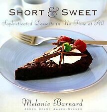 . Ser.: Short and Sweet : Sophisticated Desserts in Thirty Minutes or Less by Me