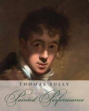 Thomas Sully � Painted Performance, William Keyse Rudolph, New Book