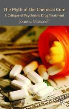 The Myth of the Chemical Cure: A Critique of Psychiatric Drug Treatmen-ExLibrary