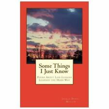 Some Things I Just Know: Poems About Life-Lessons Learned the Hard Way by Dove-