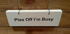 WOODEN DOOR GARDEN SIGN: * PISS OFF I AM BUSY * - NEW POST DAILY