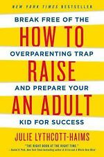 FREE EXPEDITED How to Raise an Adult : Break Free of the Overparenting Trap and