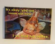 """YOU CAN COME OUT NOW I'VE HAD MY COFFEE 2"""" x 3"""" Fridge MAGNET GLINDA WIZARD OZ"""